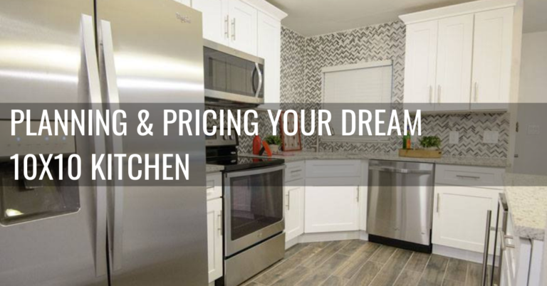 Planning And Pricing Your Dream 10x10 Kitchen